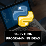 50+ Python Programming Ideas